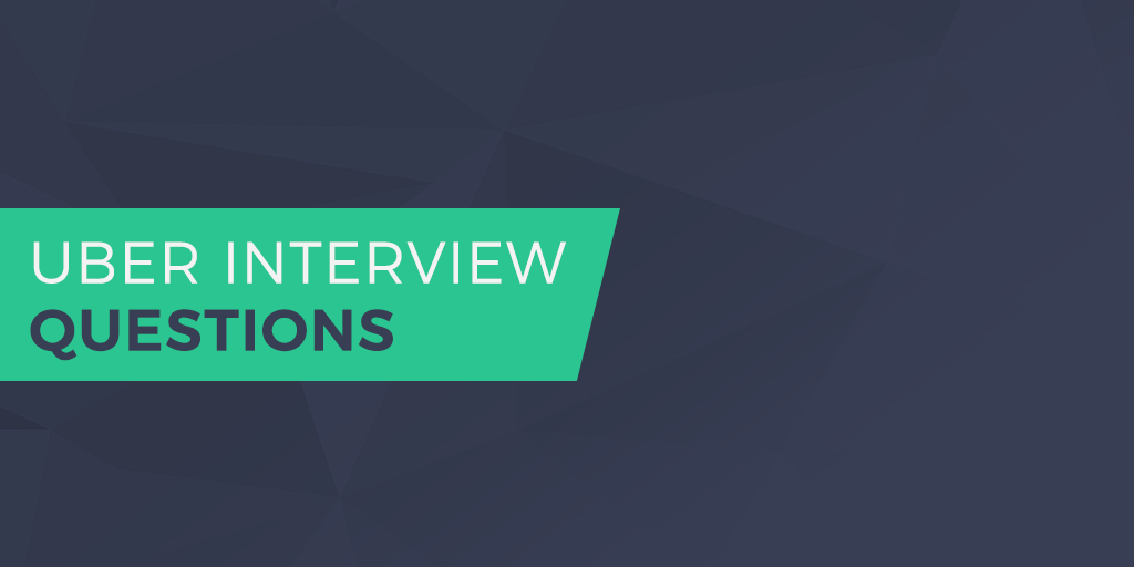 Uber Interview Questions – #1 Guide In The Internet